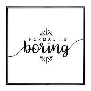 Cornice con motto - Normal is Boring 2