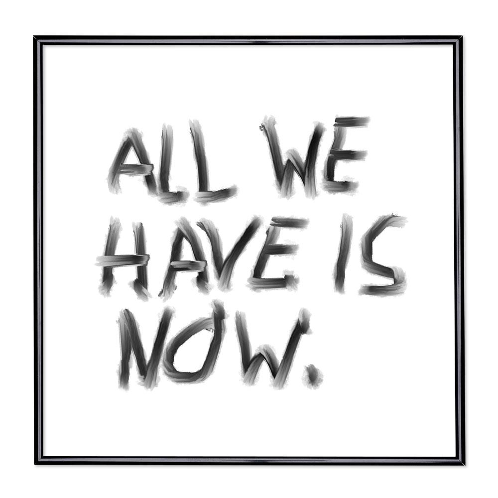 Scritta incorniciata All We Have Is Now