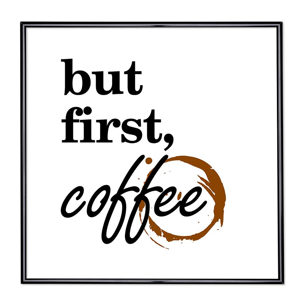 Scritta incorniciata But First Coffee