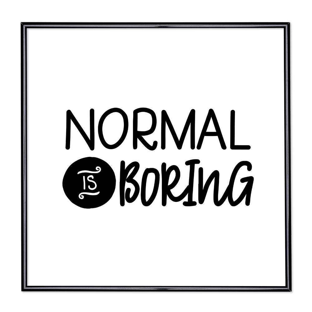 Scritta incorniciata Normal is Boring 1