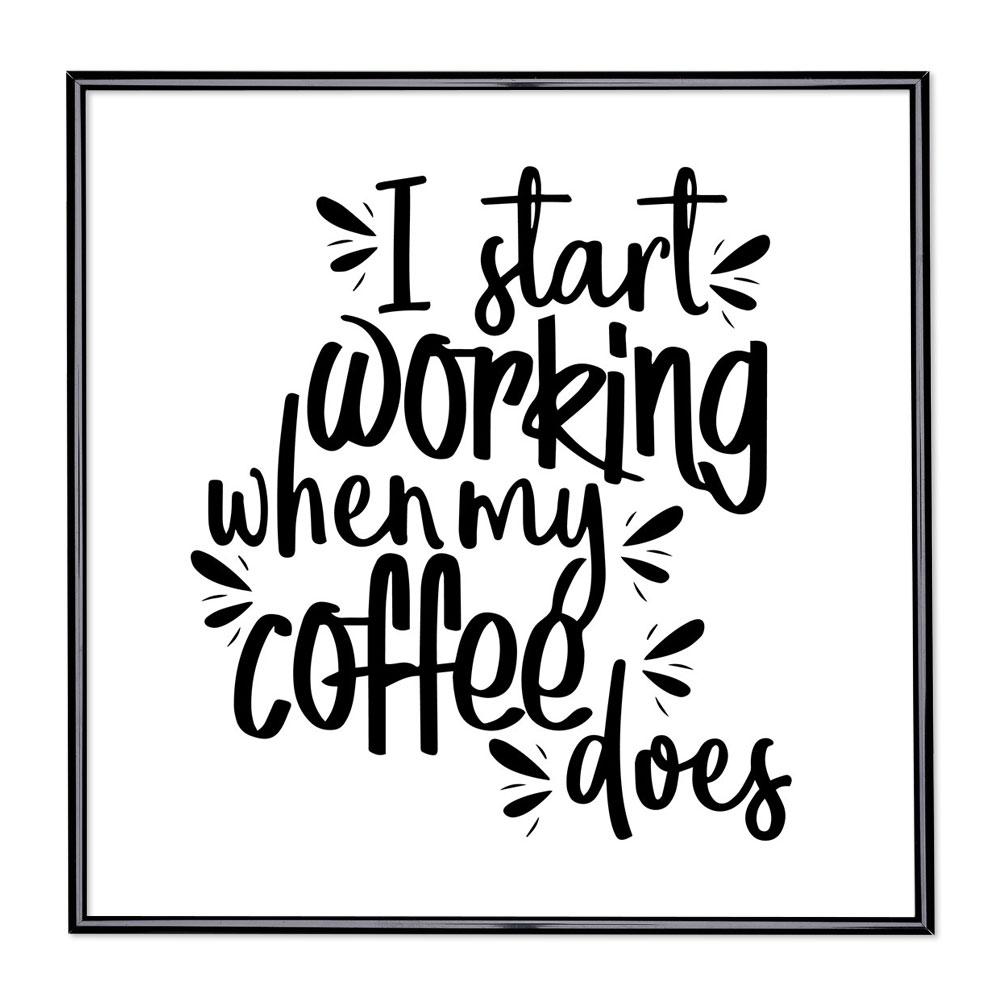 Scritta incorniciata I Start Working When My Coffee Does