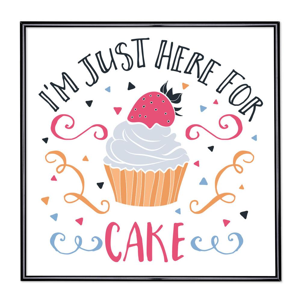 Scritta incorniciata I am Just Here For The Cake
