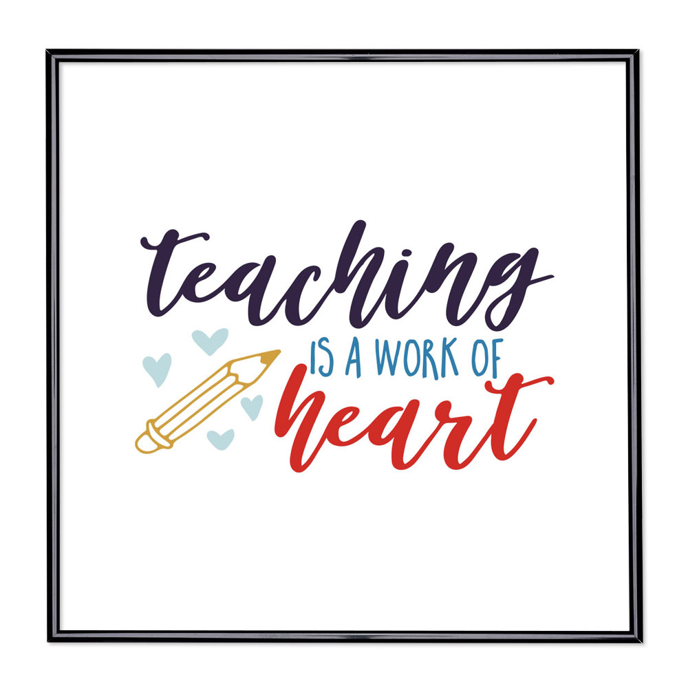 Scritta incorniciata Teaching Is A Work Of Heart
